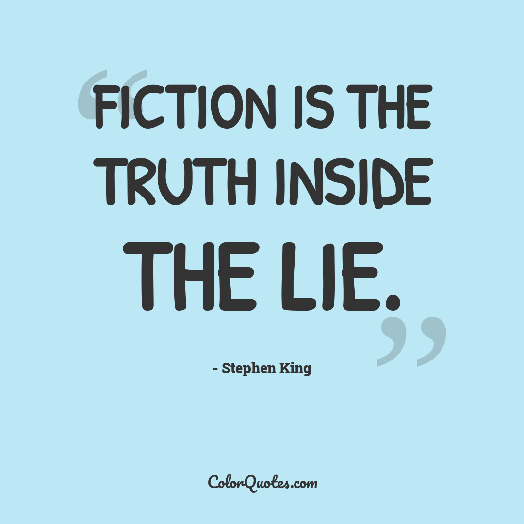 Fiction is the truth inside the lie.