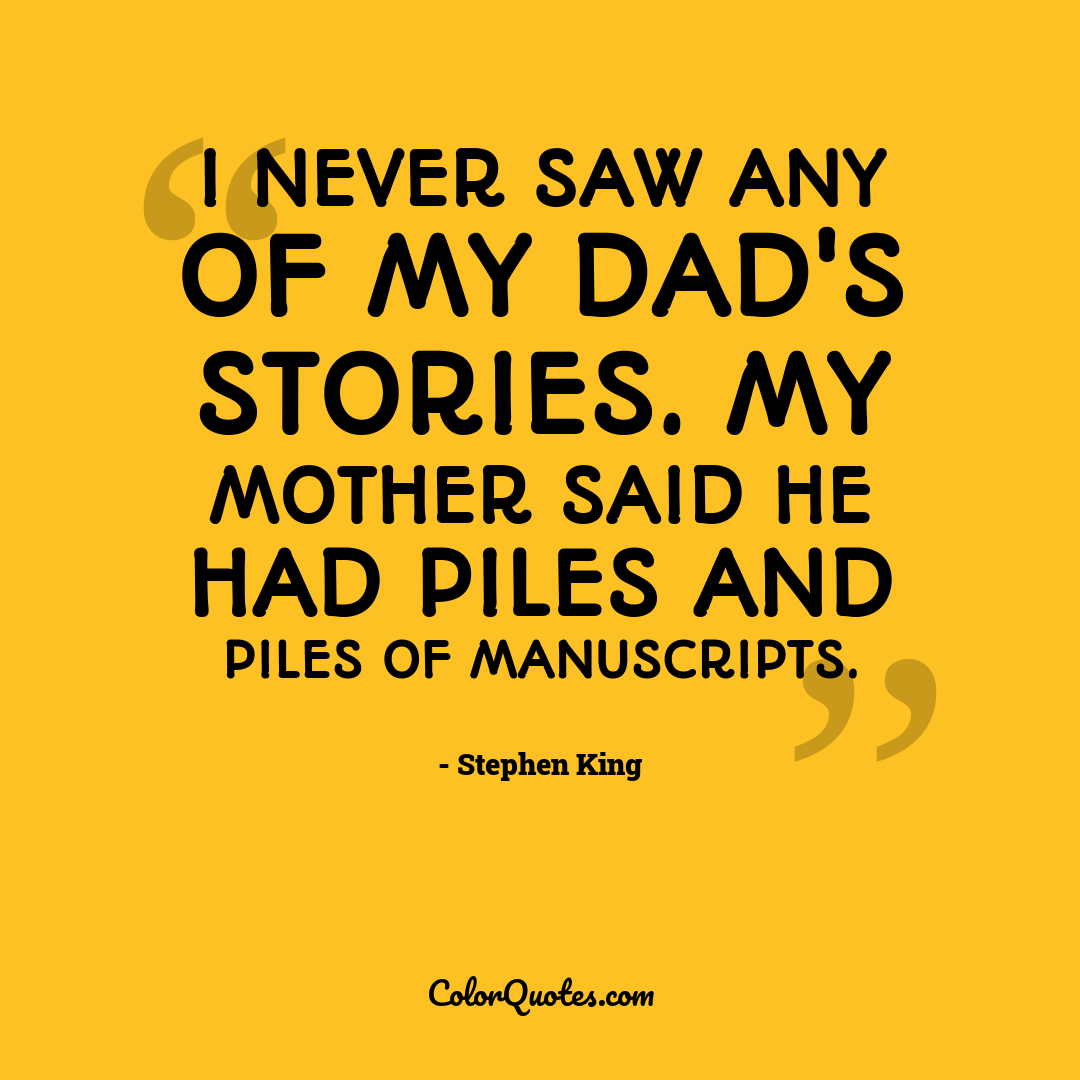 I never saw any of my dad's stories. My mother said he had piles and piles of manuscripts.