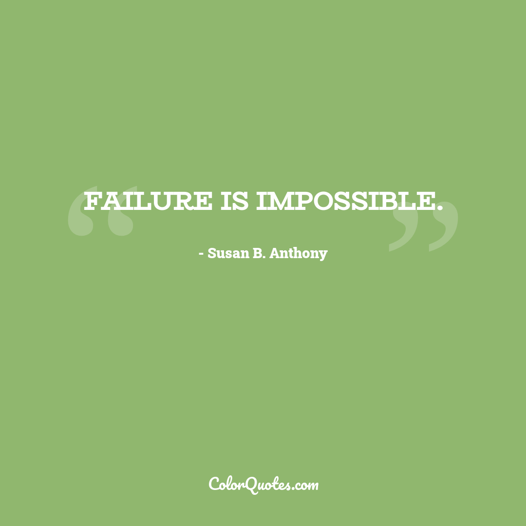 Failure is impossible.