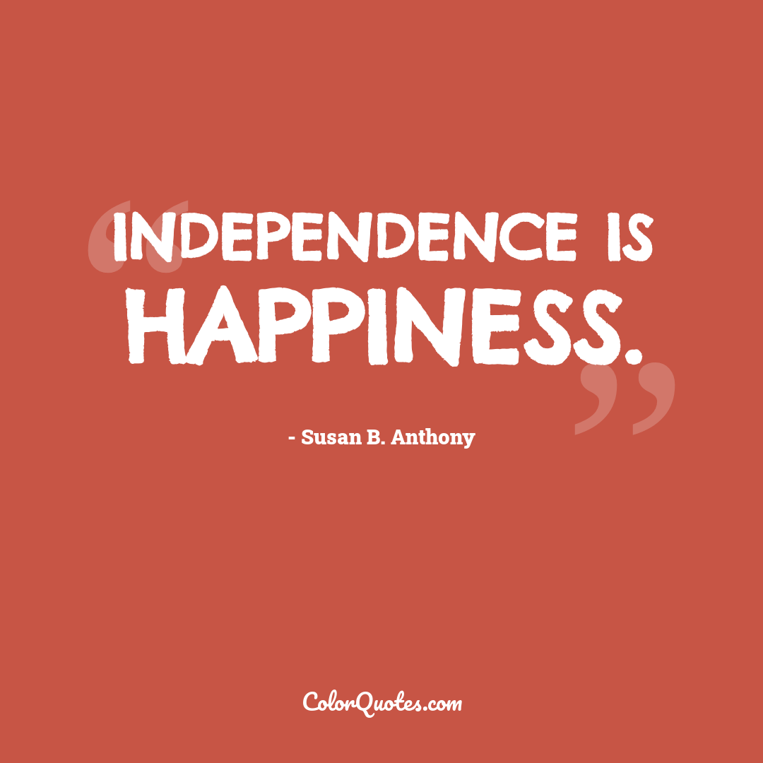 Independence is happiness.