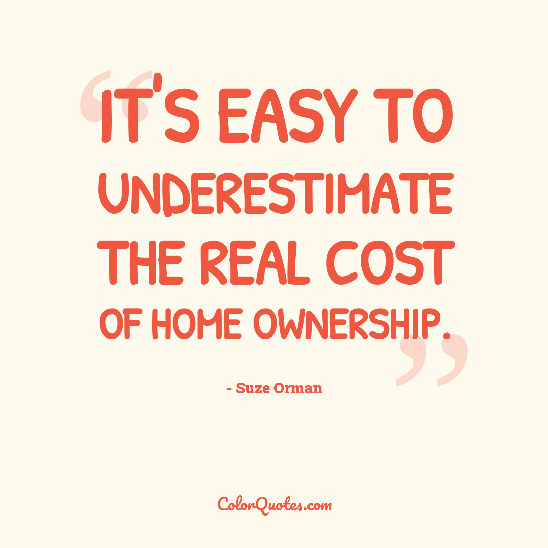 It's easy to underestimate the real cost of home ownership.