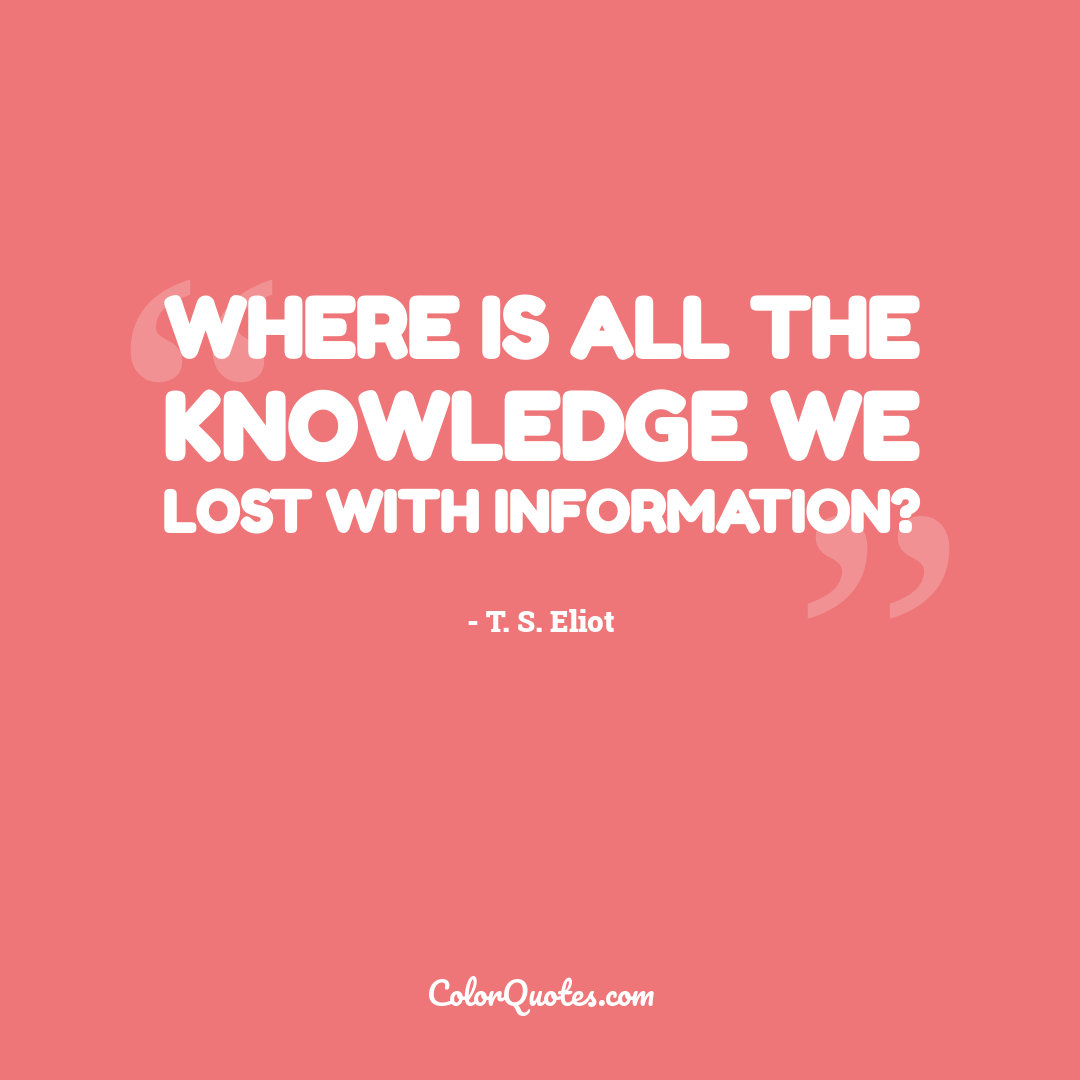 Where is all the knowledge we lost with information?