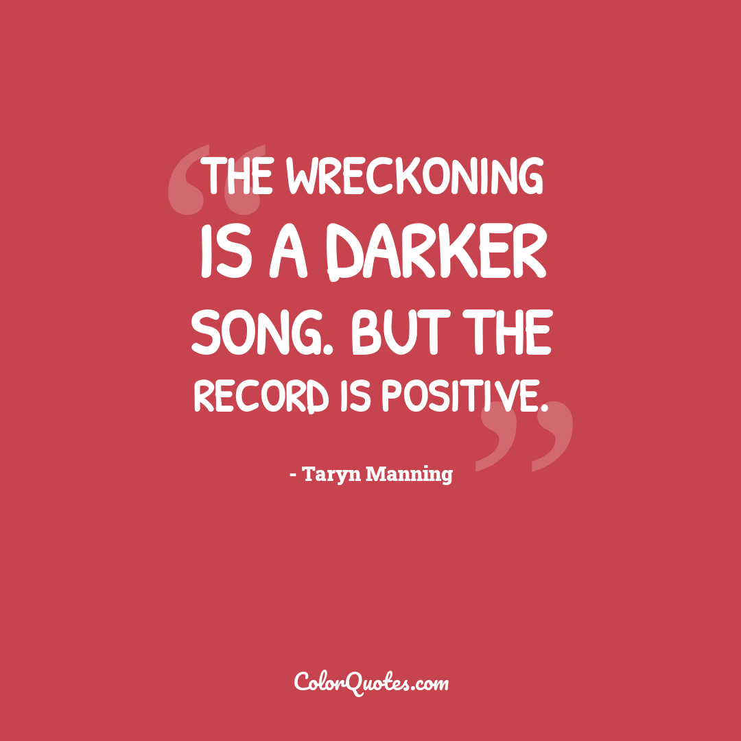 The Wreckoning is a darker song. But the record is positive.