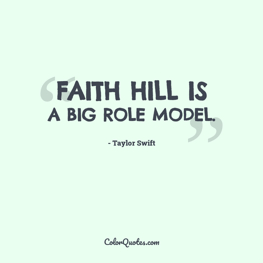 Faith Hill is a big role model.