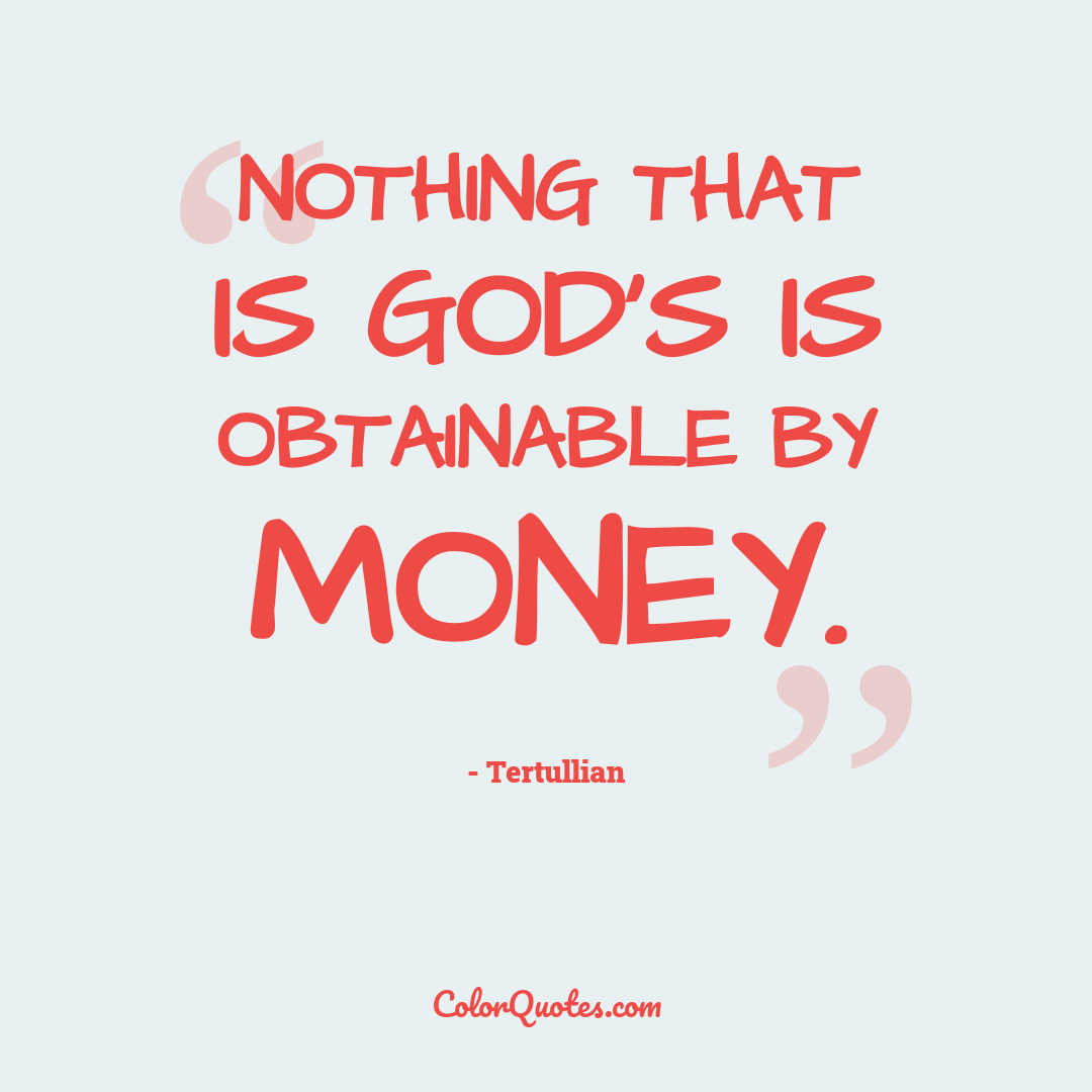 Nothing that is God's is obtainable by money.