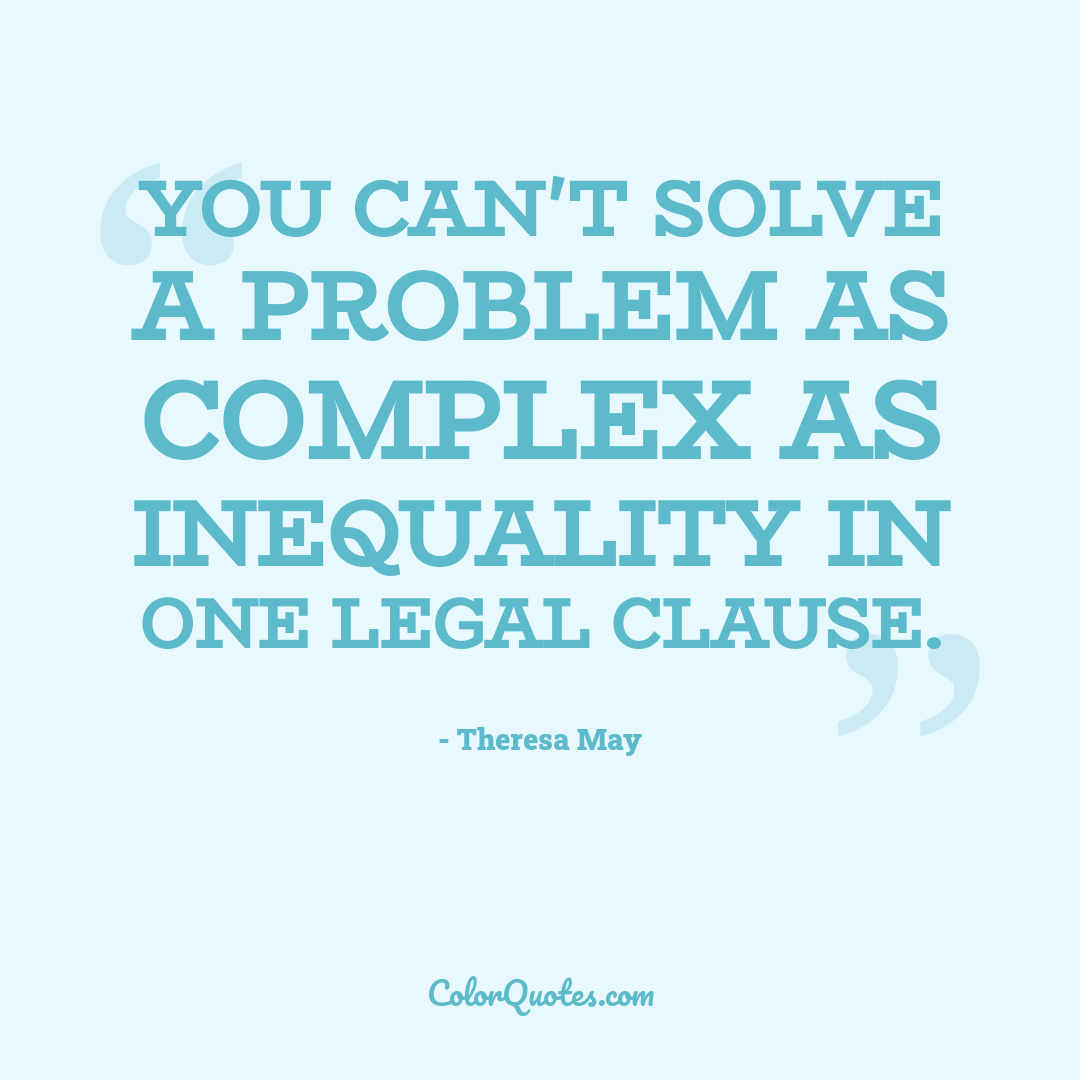 You can't solve a problem as complex as inequality in one legal clause.