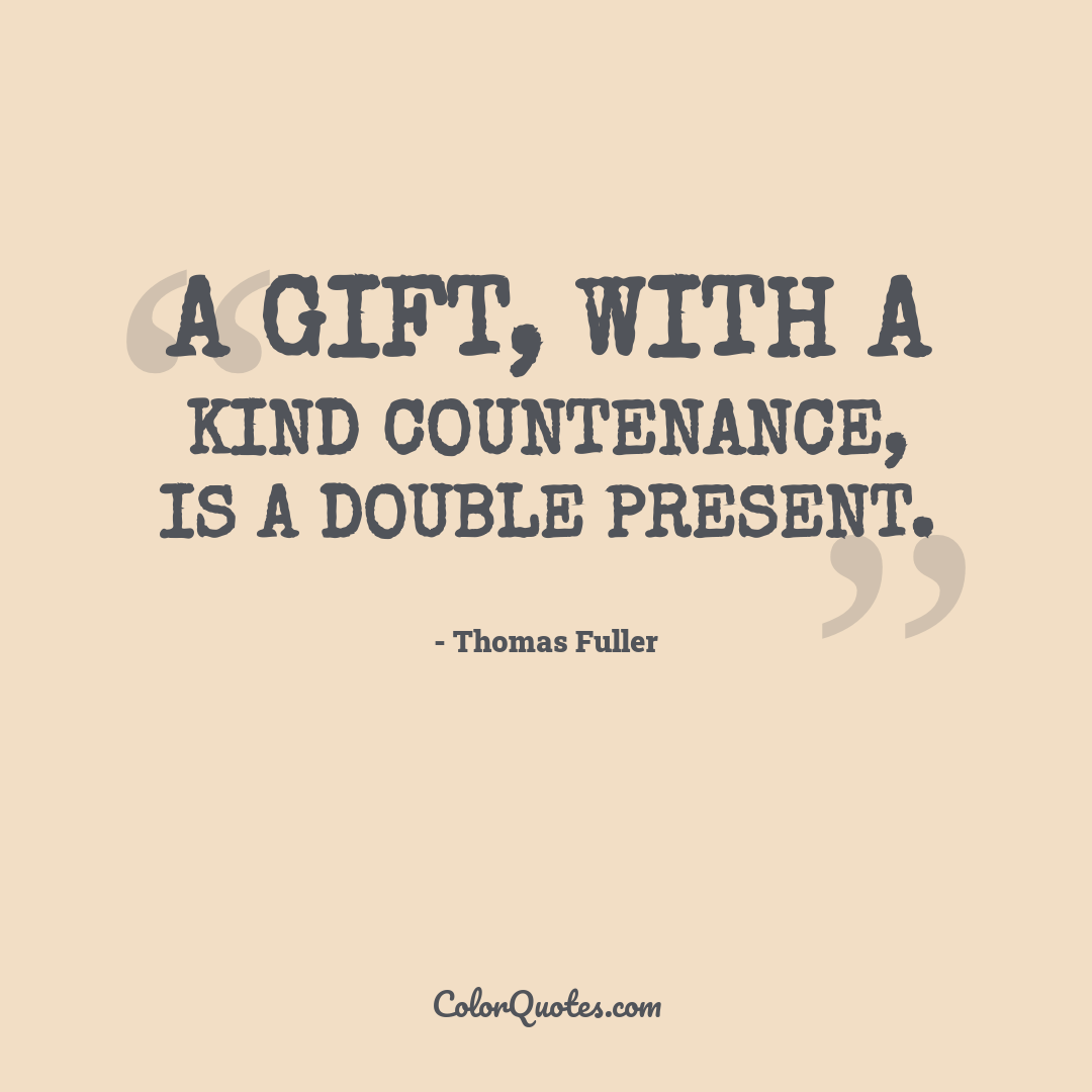 A gift, with a kind countenance, is a double present.