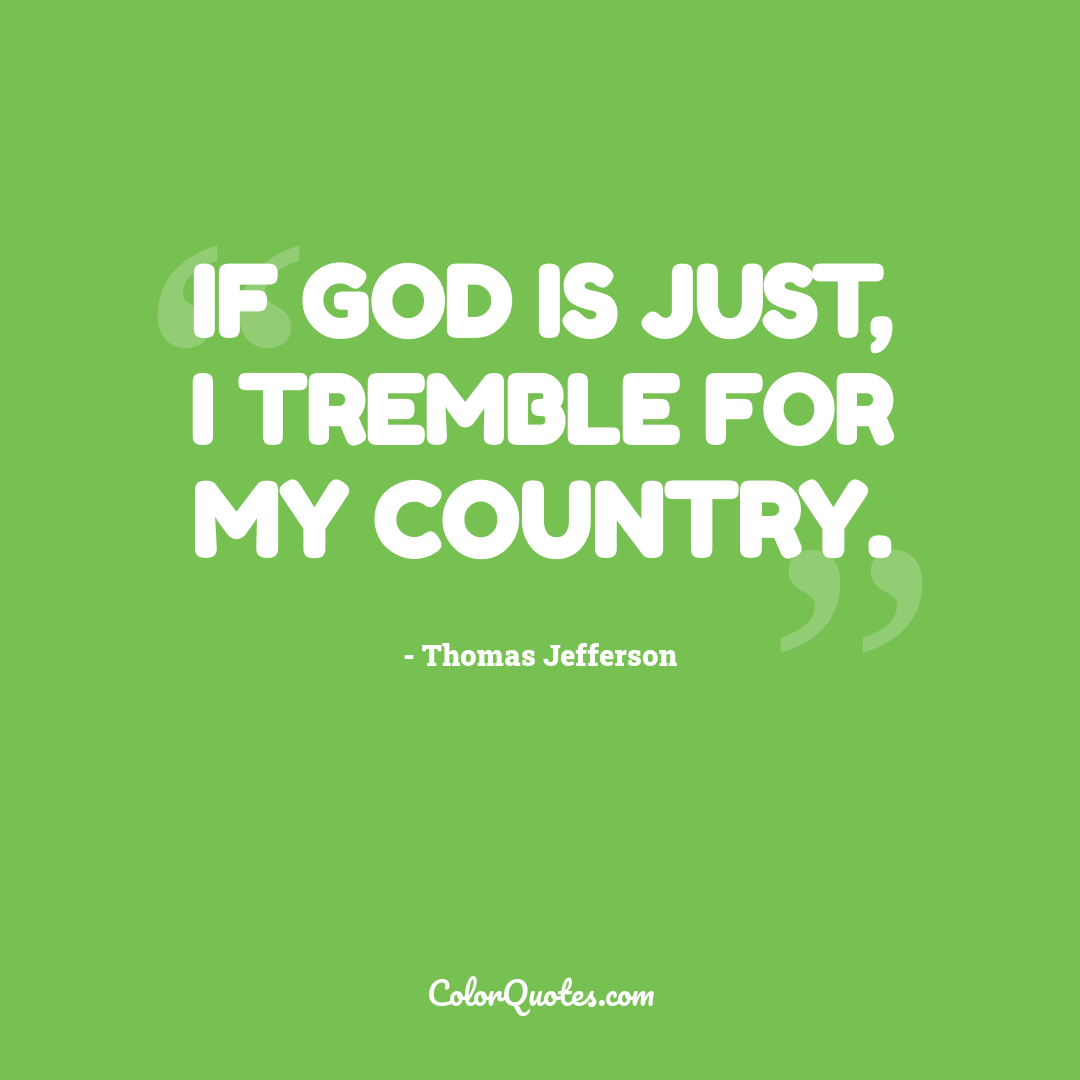 If God is just, I tremble for my country.