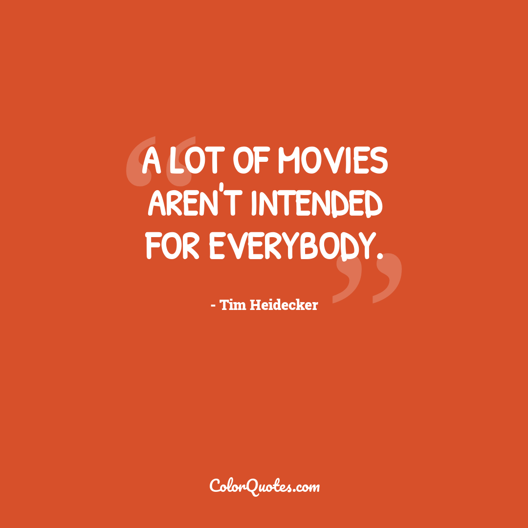 A lot of movies aren't intended for everybody.