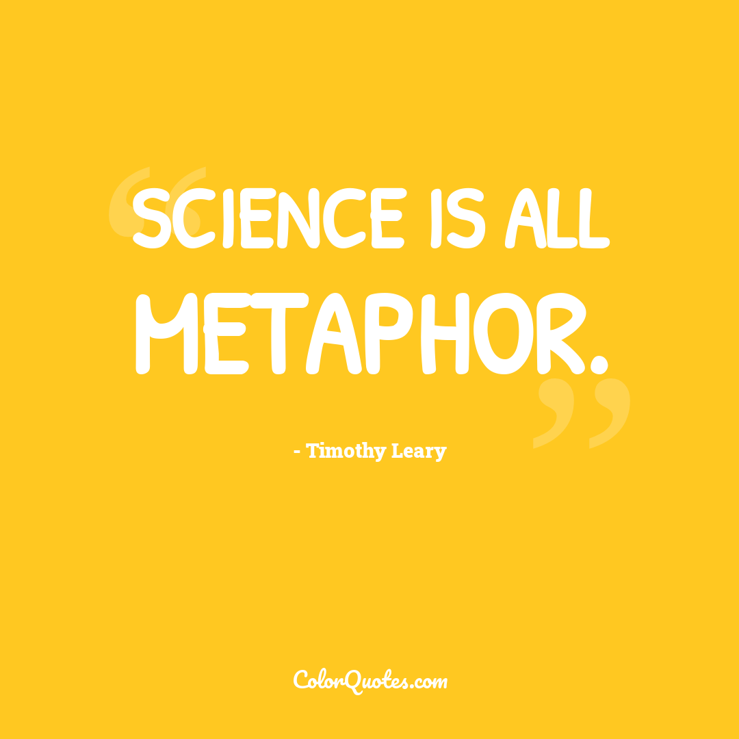 Science is all metaphor.