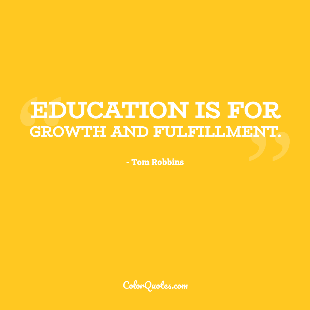 Education is for growth and fulfillment.