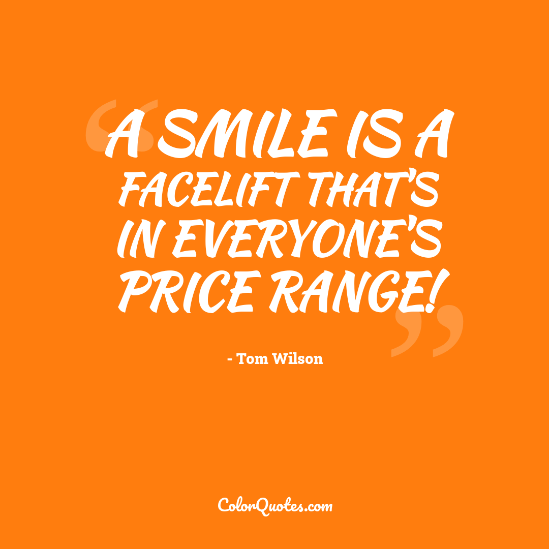 A smile is a facelift that's in everyone's price range!