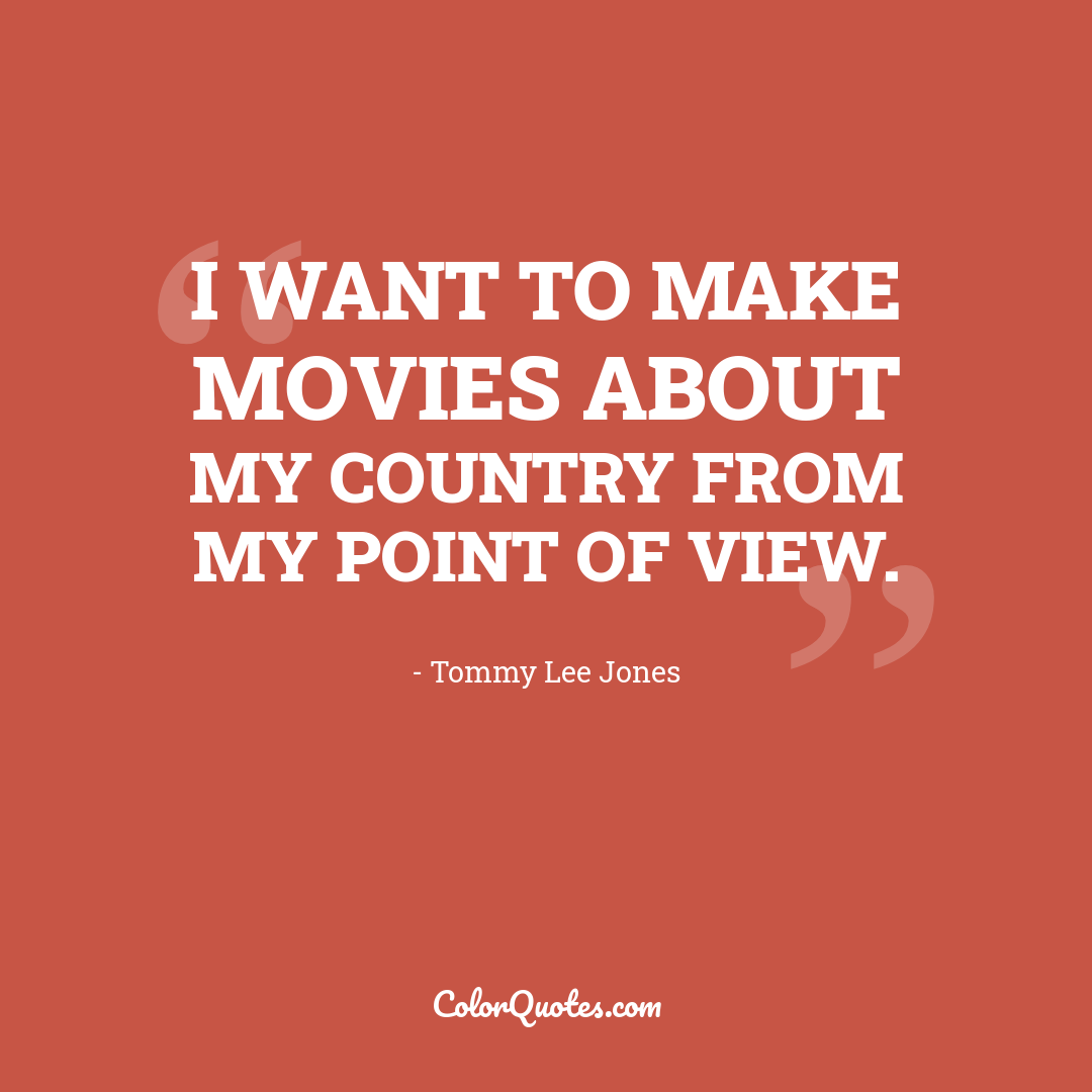 I want to make movies about my country from my point of view.