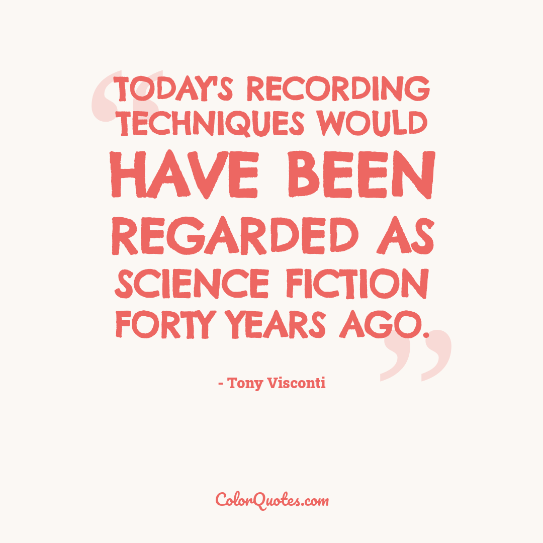 Today's recording techniques would have been regarded as science fiction forty years ago.