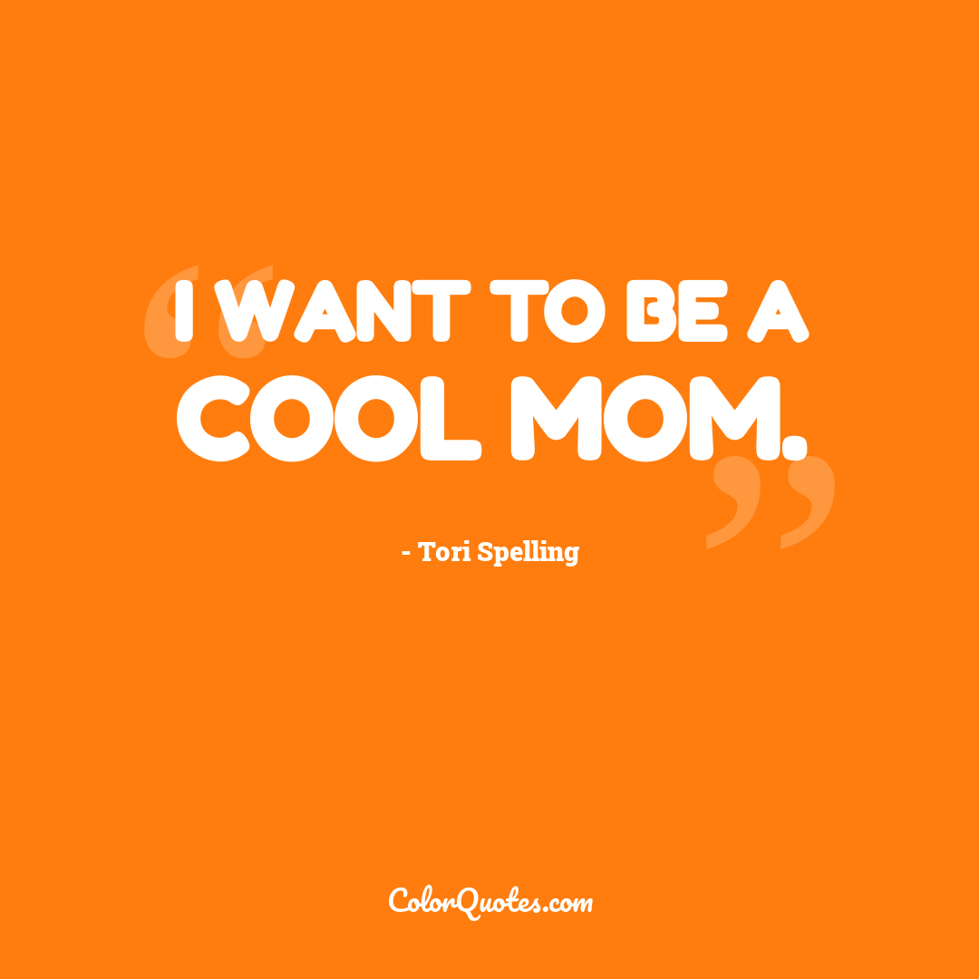 I want to be a cool mom.