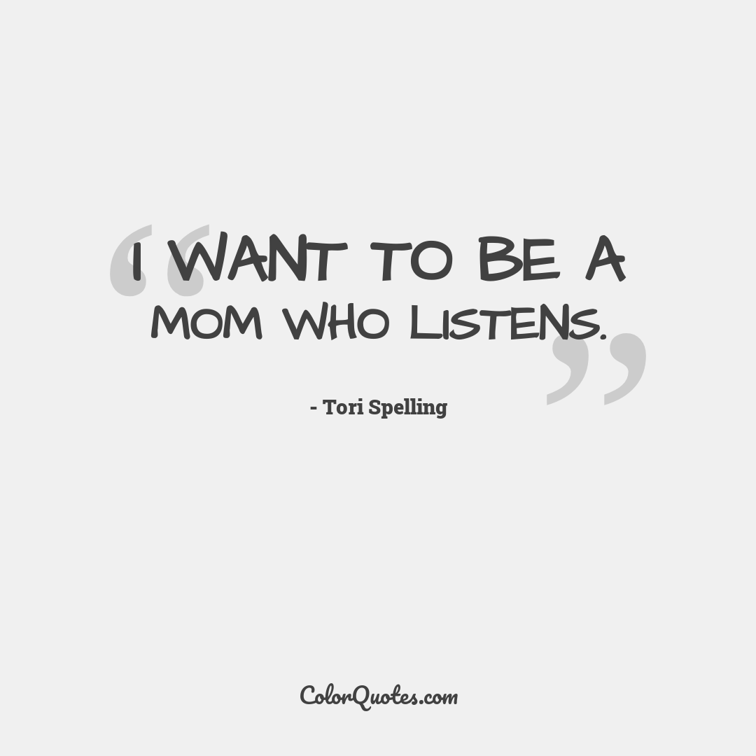 I want to be a mom who listens.