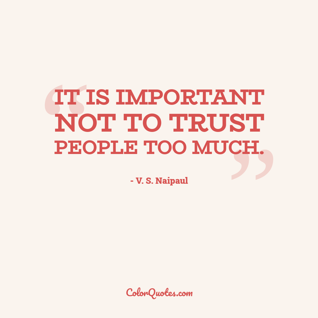 It is important not to trust people too much.