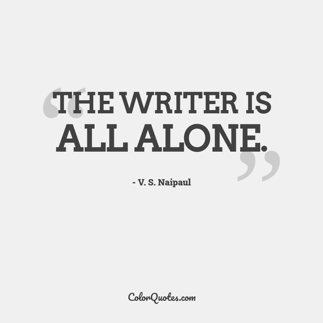 The writer is all alone.