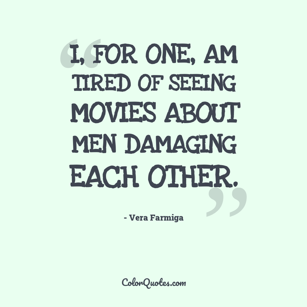 I, for one, am tired of seeing movies about men damaging each other.