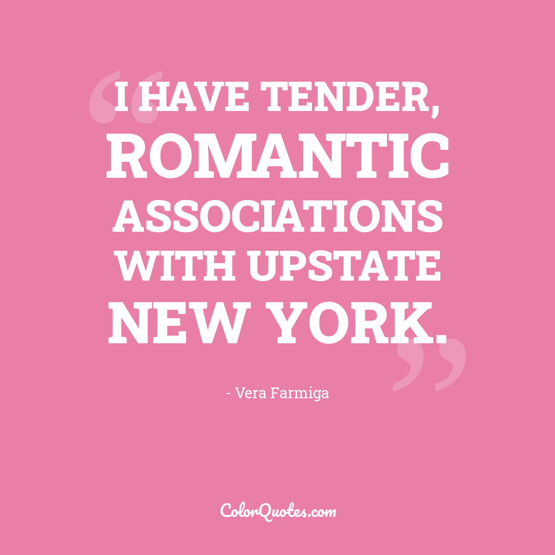 I have tender, romantic associations with upstate New York.