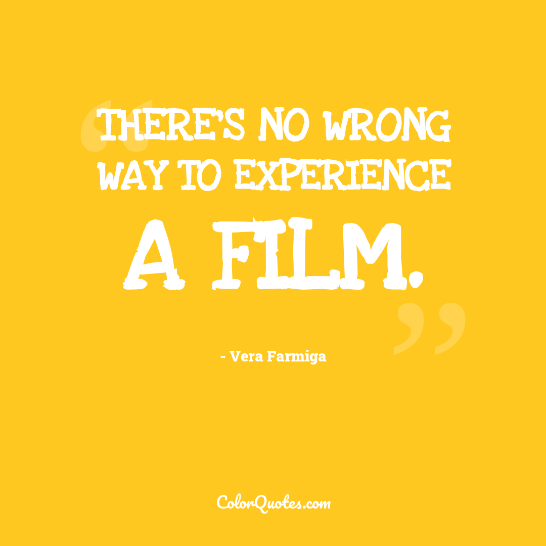 There's no wrong way to experience a film.