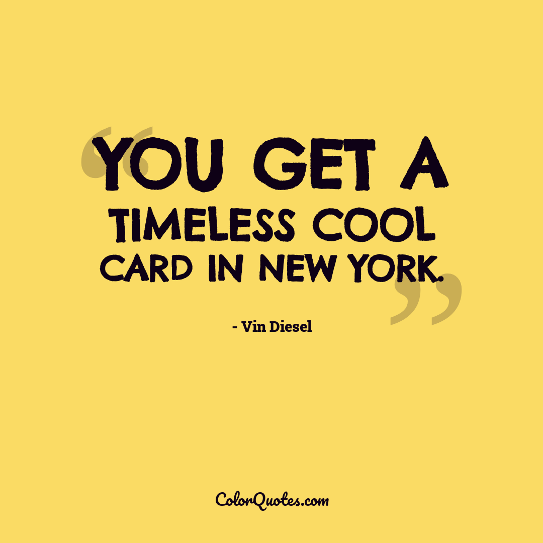 You get a timeless cool card in New York.