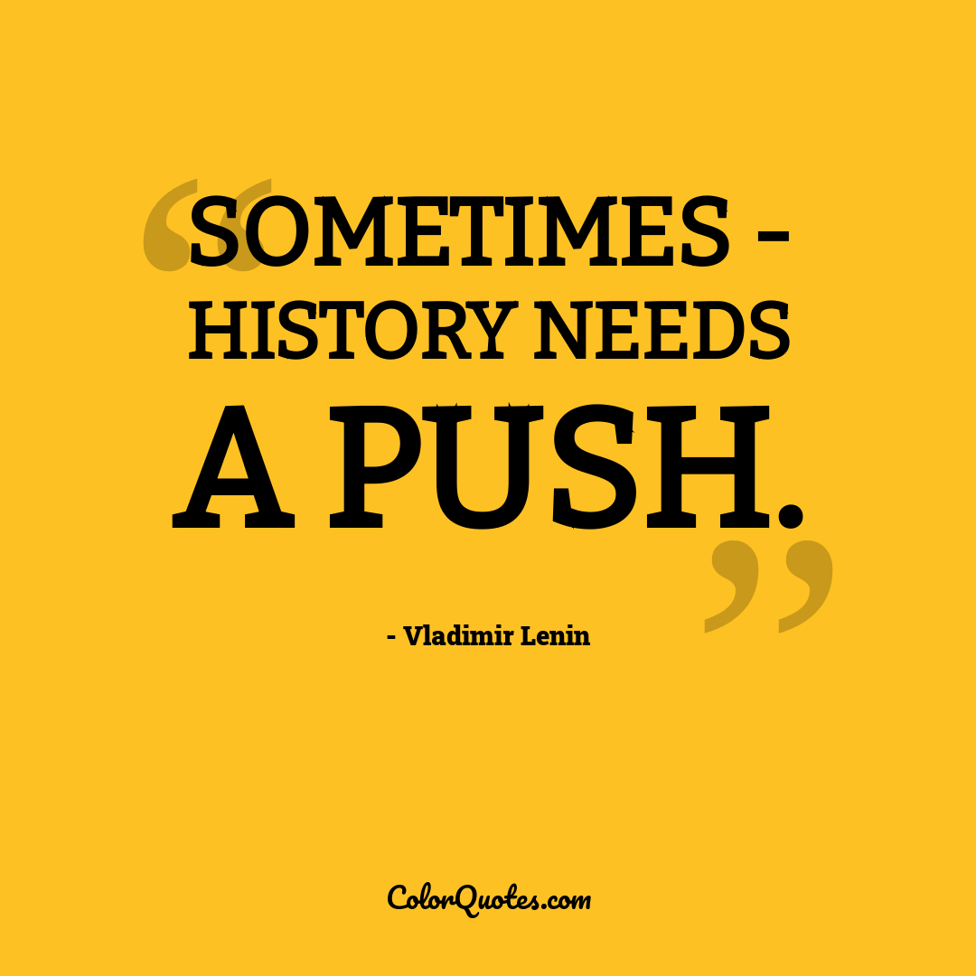 Sometimes - history needs a push.