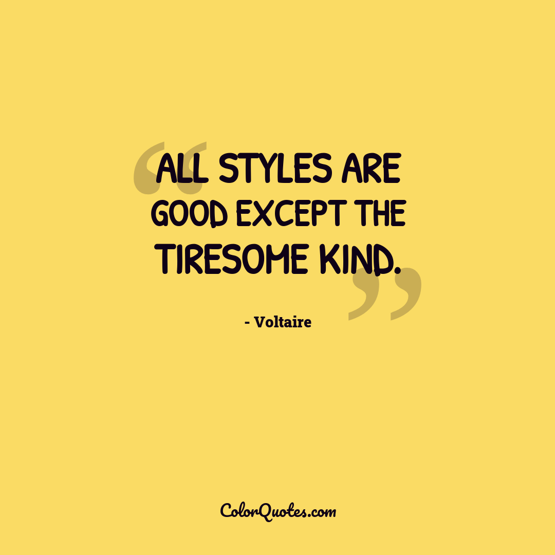 All styles are good except the tiresome kind.