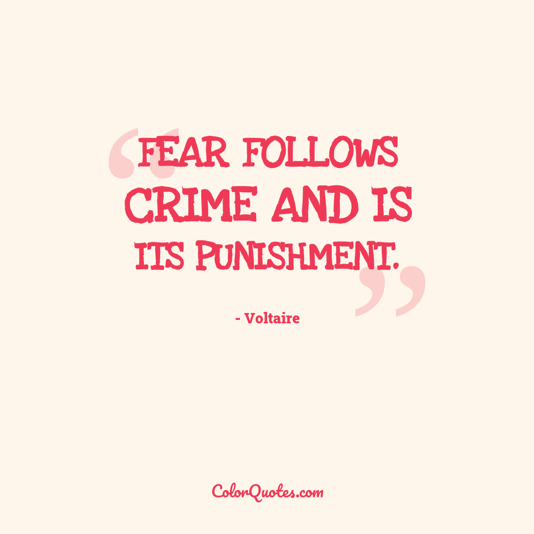 Fear follows crime and is its punishment.