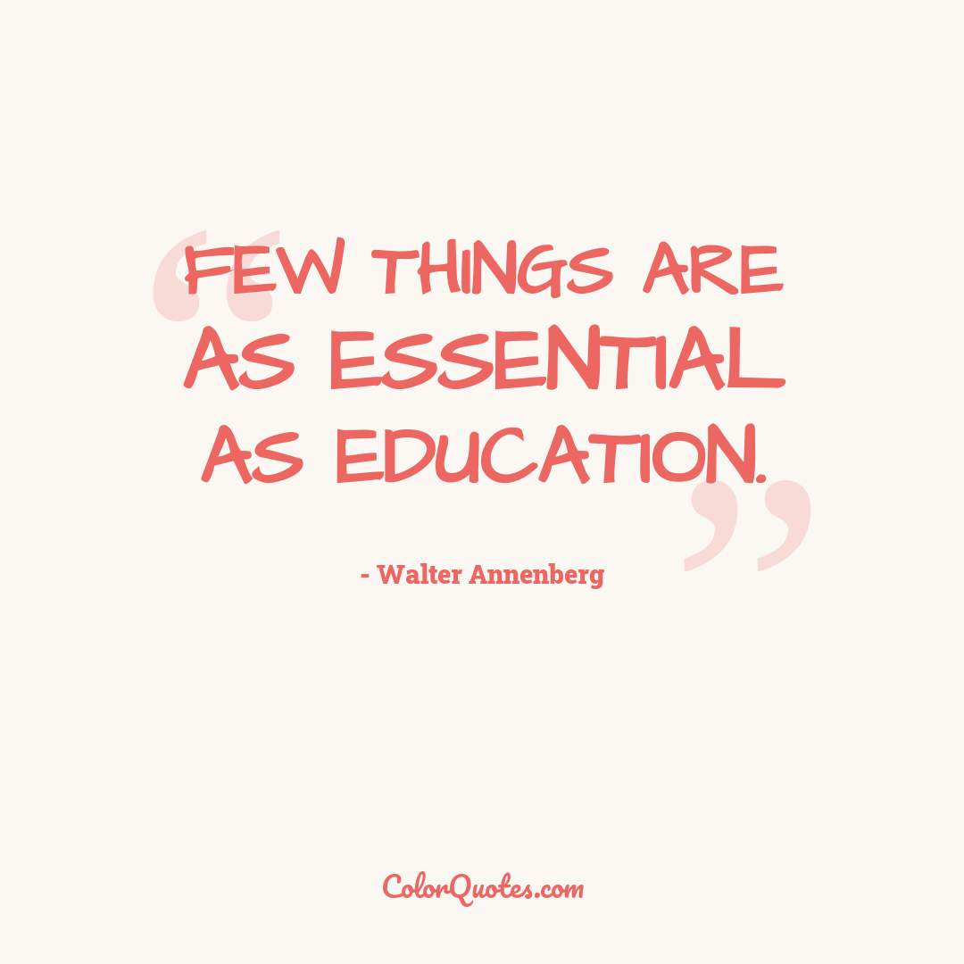 Few things are as essential as education.