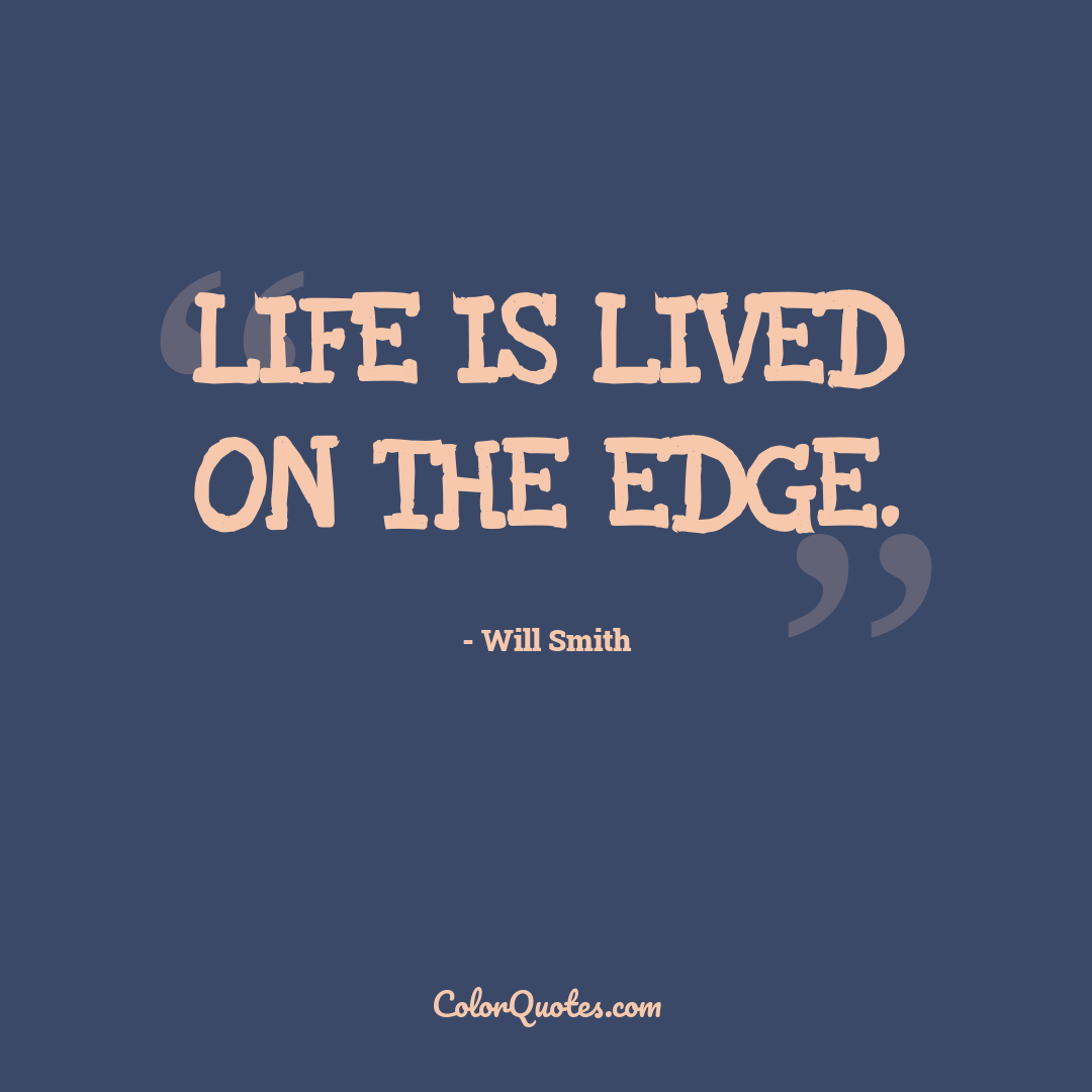 Life is lived on the edge.