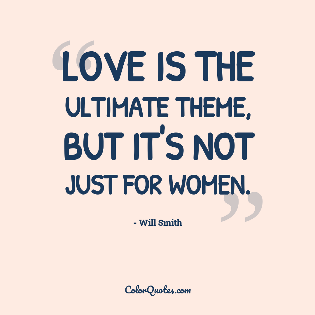 Love is the ultimate theme, but it's not just for women.