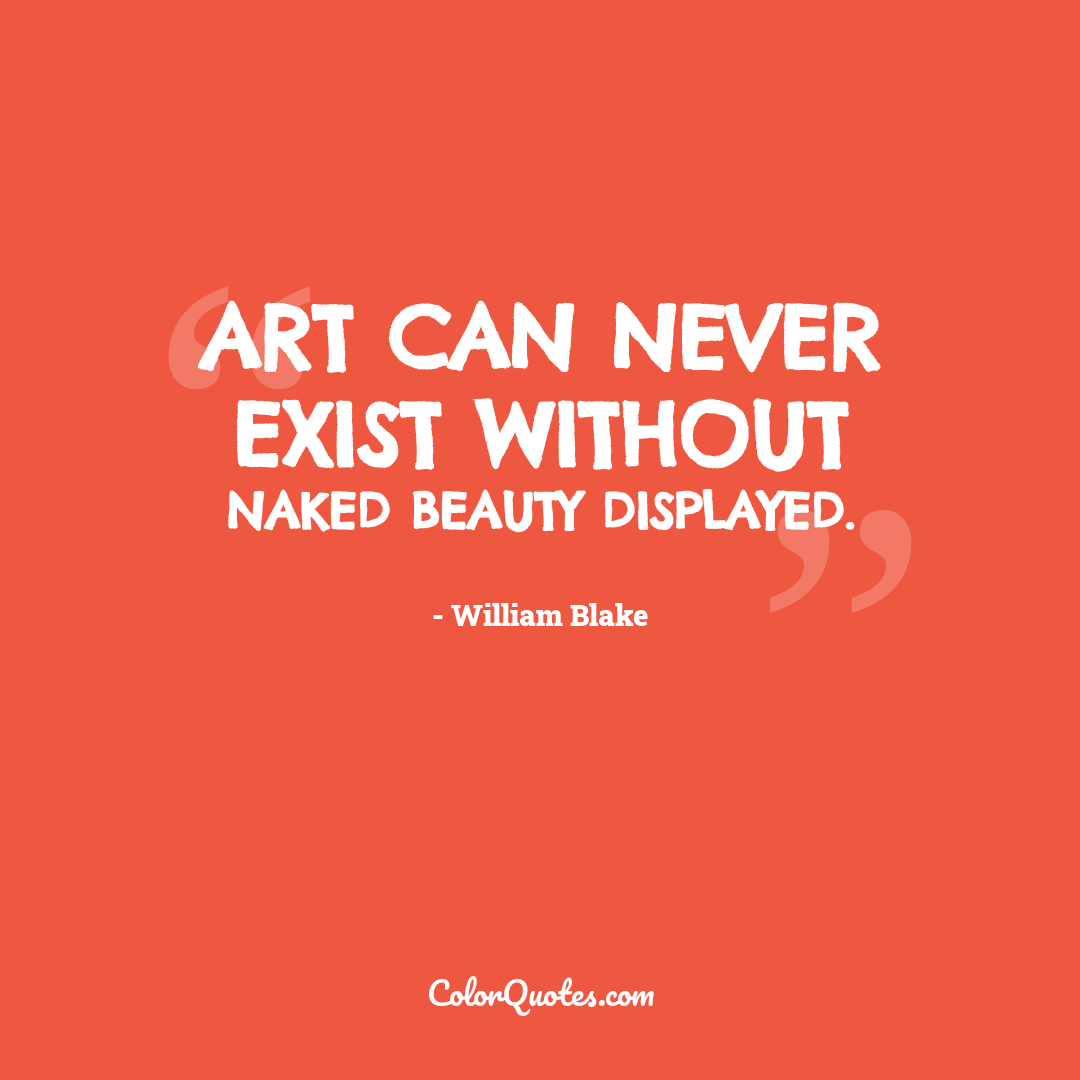 Art can never exist without naked beauty displayed.