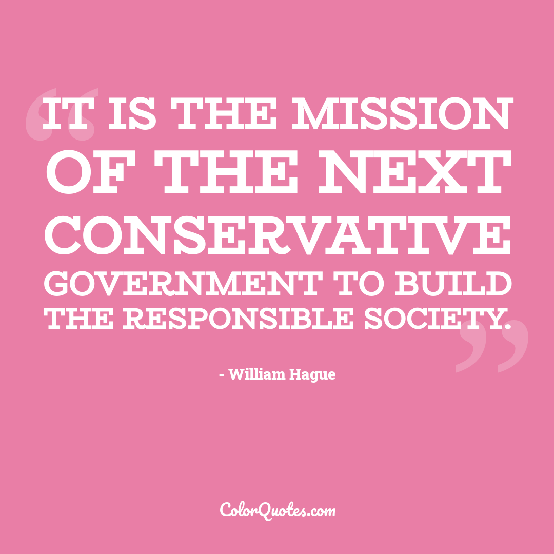 It is the mission of the next Conservative Government to build the Responsible Society.