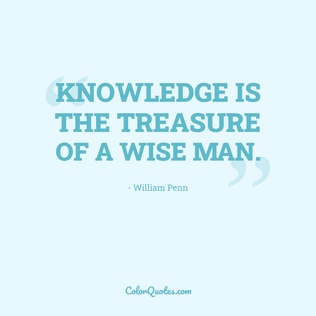Knowledge is the treasure of a wise man.