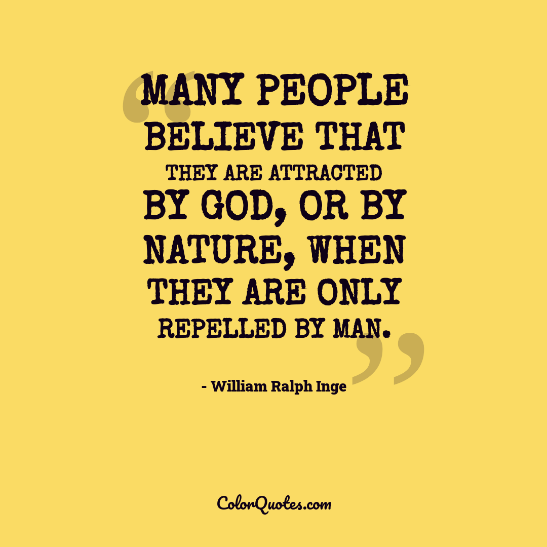 Many people believe that they are attracted by God, or by Nature, when they are only repelled by man.