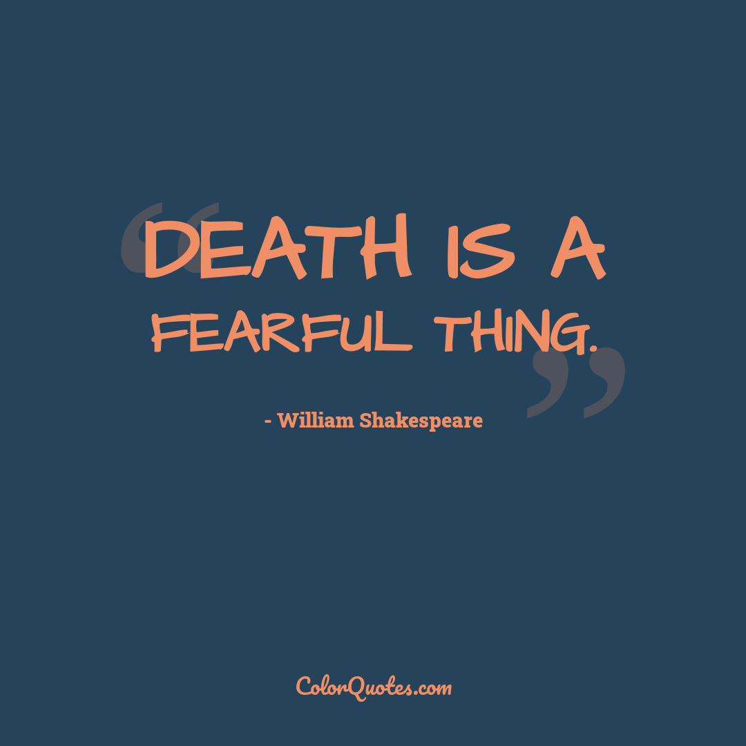 Quote by William Shakespeare - Death is a fearful thing.
