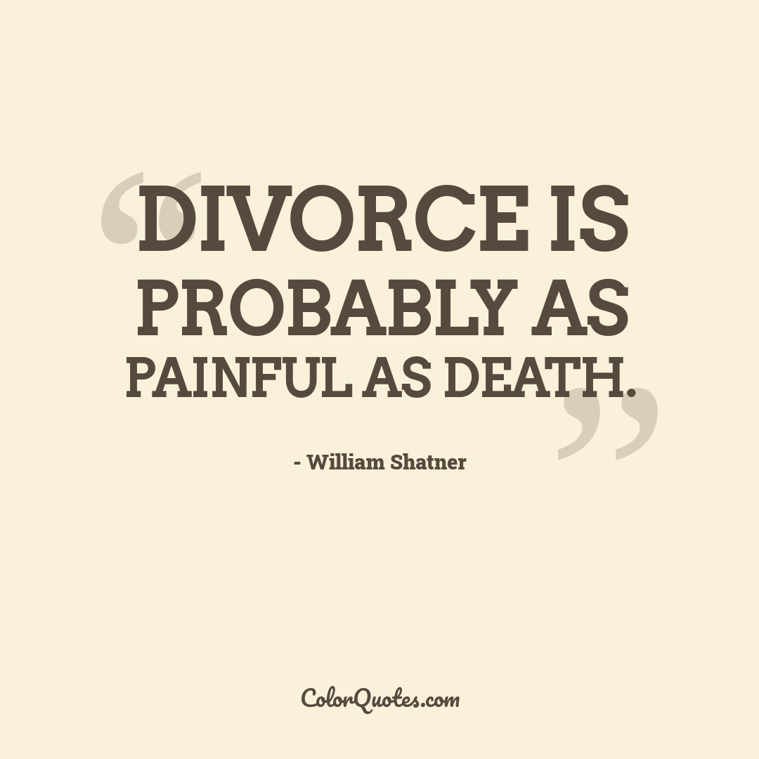Divorce is probably as painful as death.