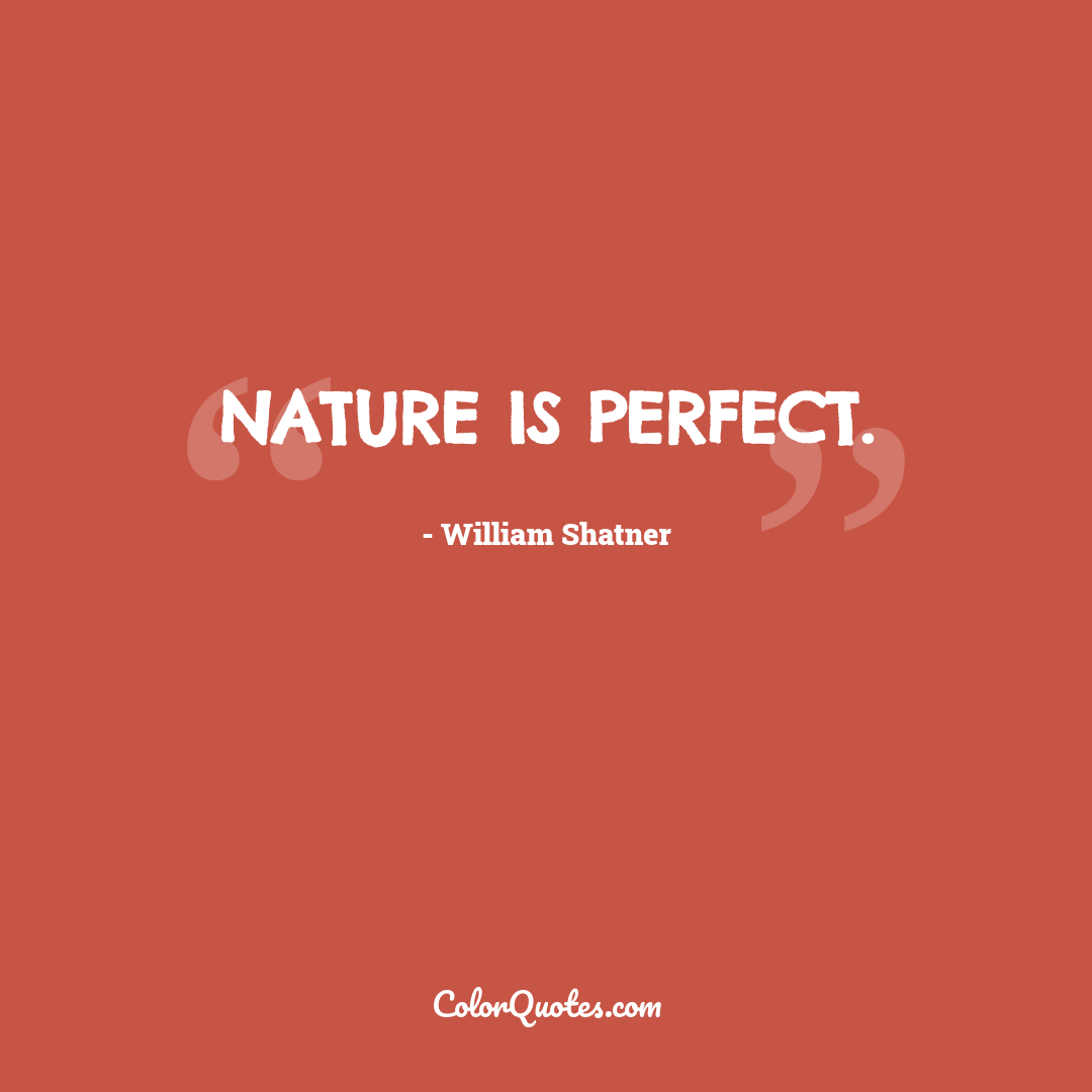 Nature is perfect.