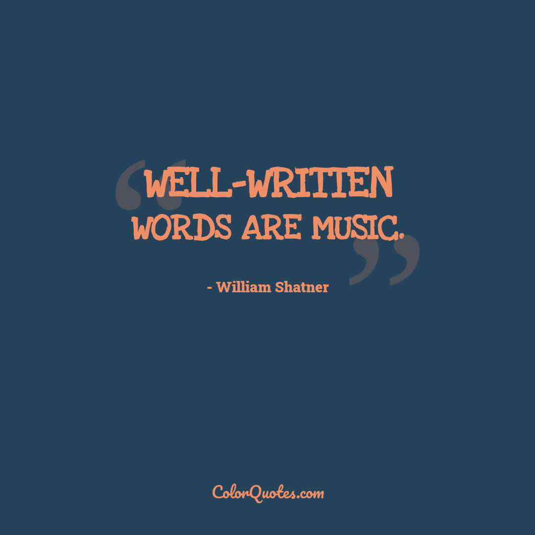 Well-written words are music.