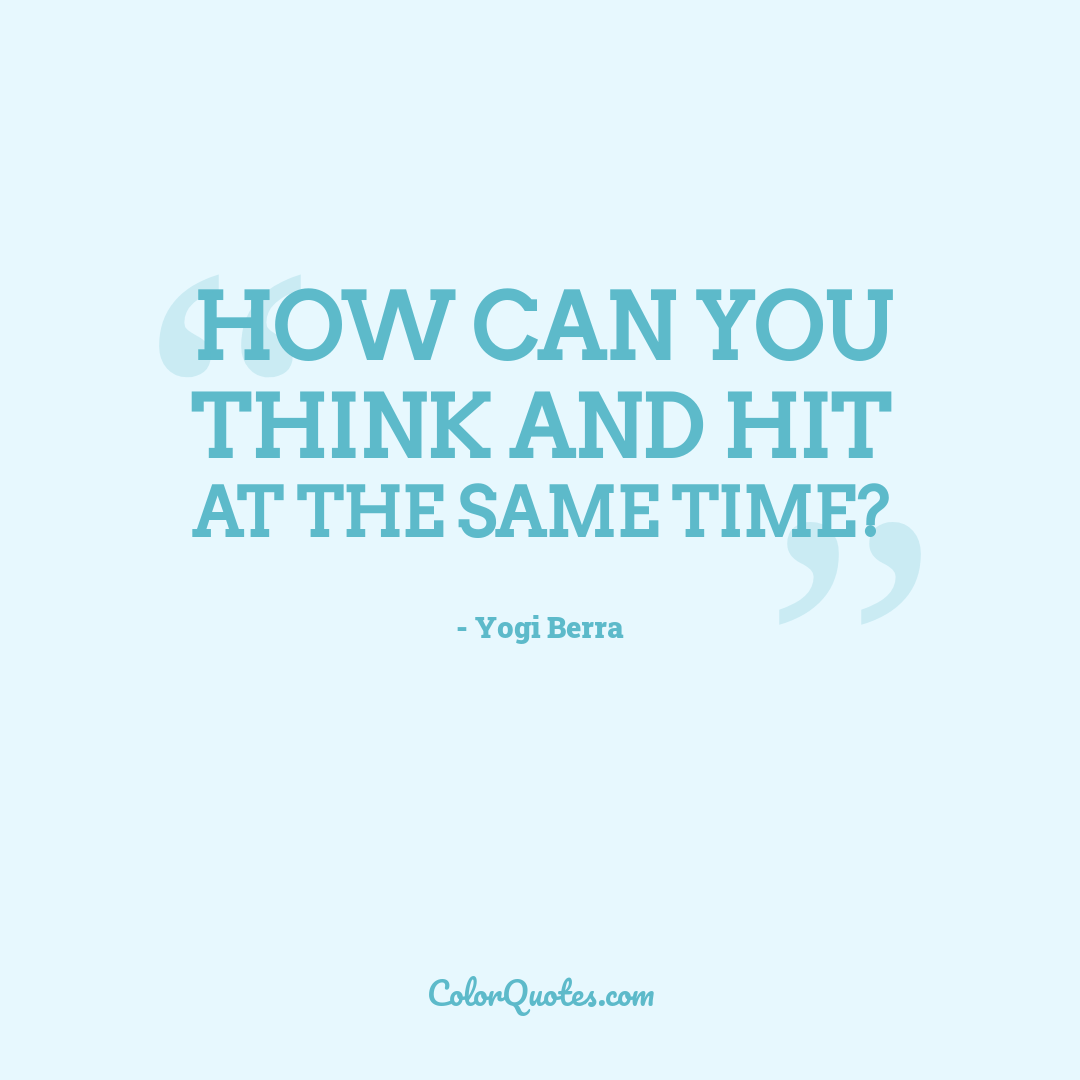 How can you think and hit at the same time?