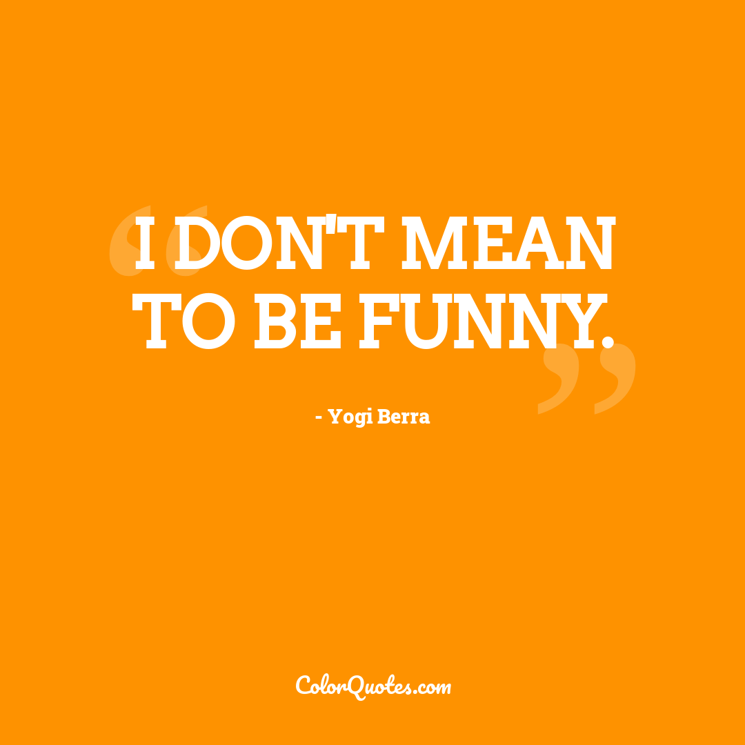 I don't mean to be funny.