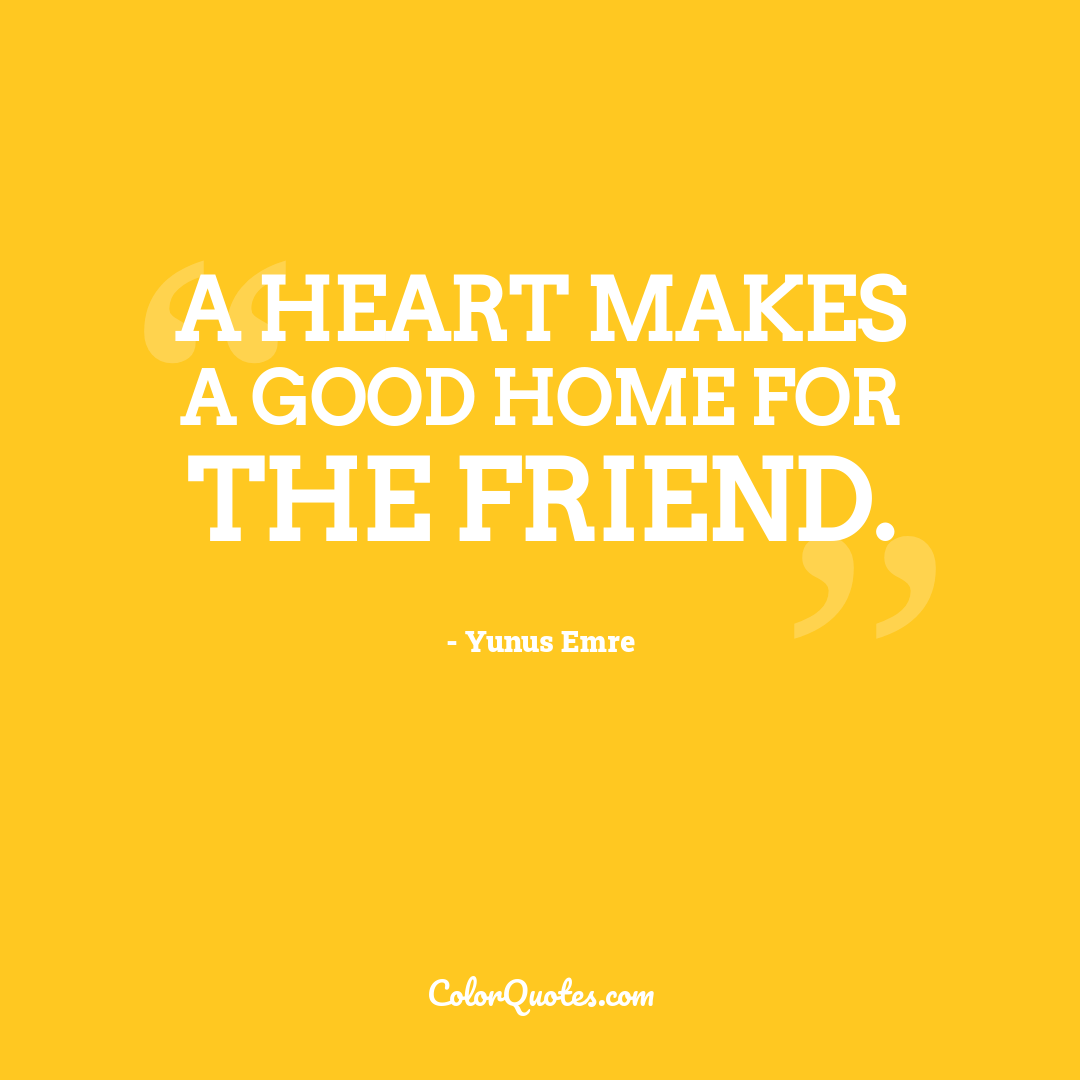 A heart makes a good home for the friend.
