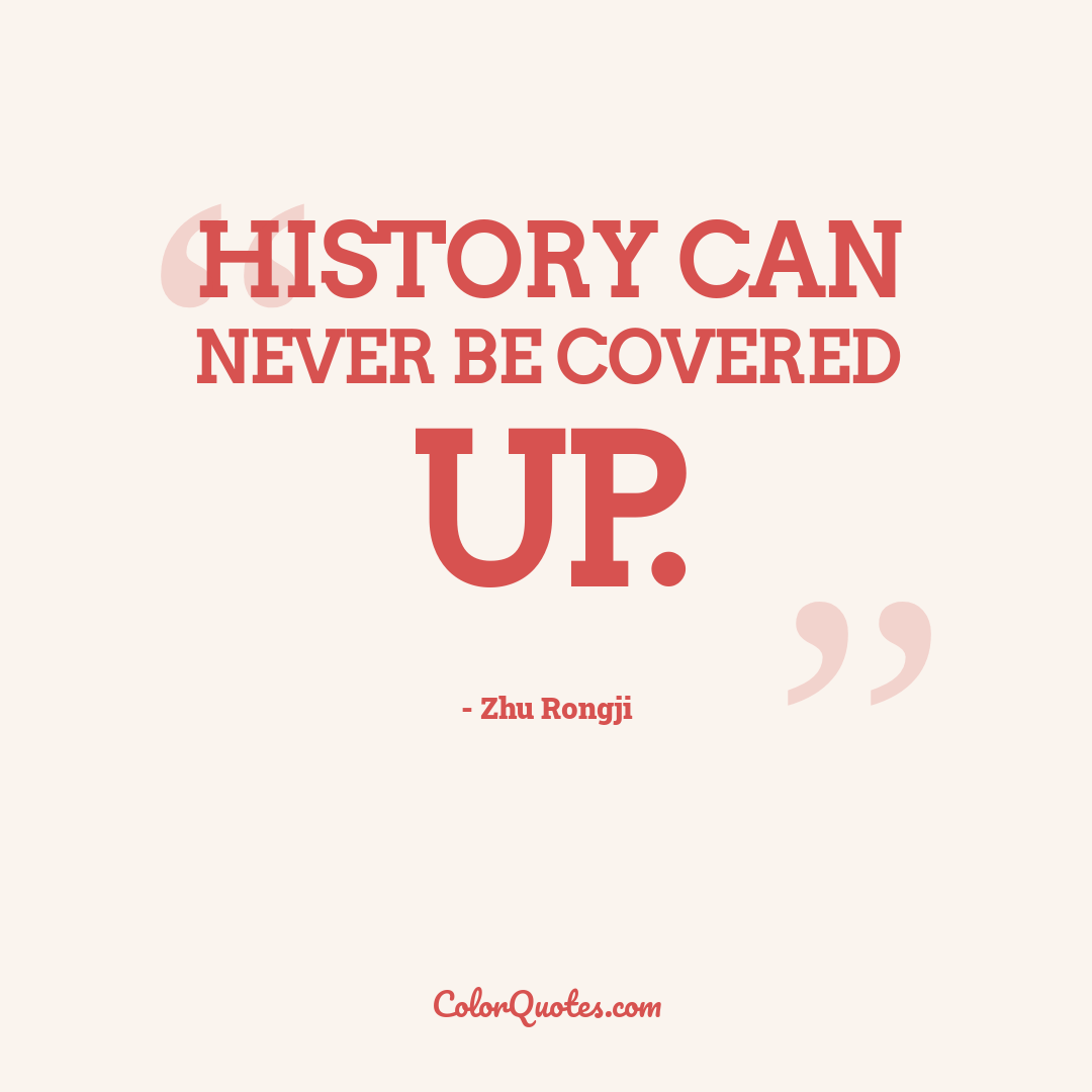 History can never be covered up.