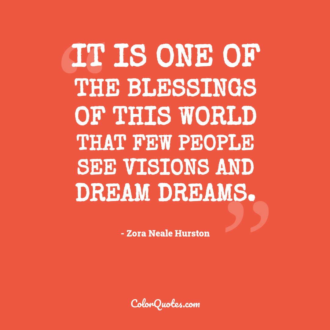 It is one of the blessings of this world that few people see visions and dream dreams.